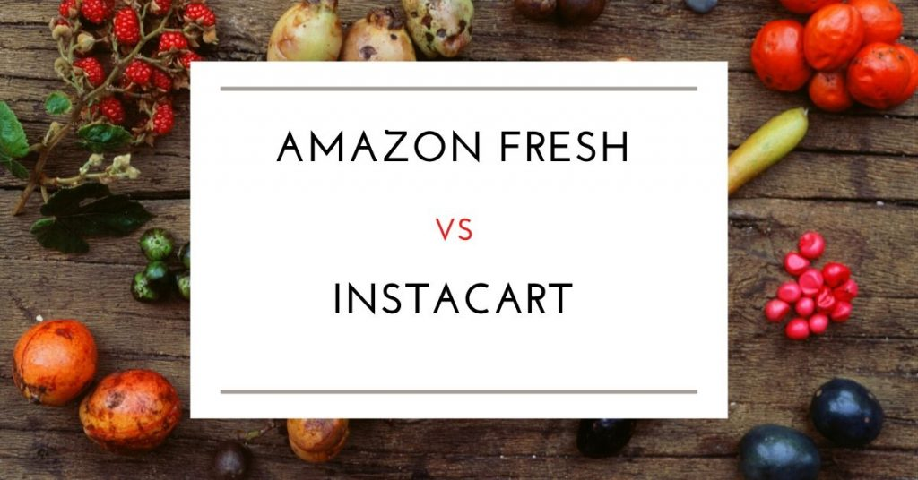 Amazon Fresh & Instacart Comparison